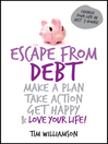 Escape From Debt (eBook): Make a Plan, Take Action, Get Happy and Love Your Life